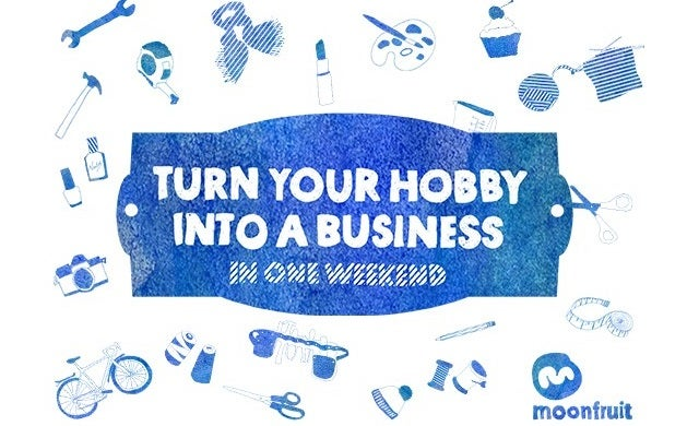How to turn your hobby into a business: The 2-day challenge
