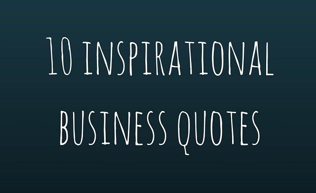 Motivational Business Quotes: 10 Inspirational Quotes To Help You Launch Your Business