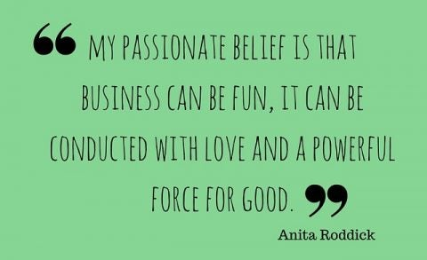 My passionate belief is that business can be fun, it can be conducted with love and a powerful force for good.