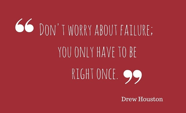 Don't worry about failure; you only have to be right once.