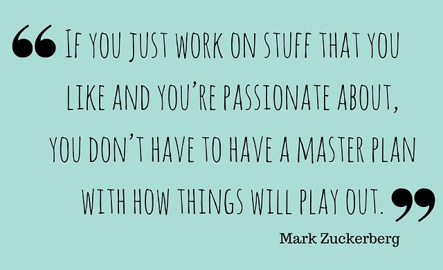 If you just work on stuff you're passionate about, you don't have to have a master plan with how things will play out.