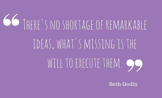 There's no shortage of remarkable ideas, what's missing is the will to execute them